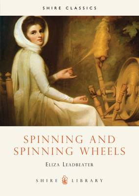Spinning and Spinning Wheels - Shire Library No. 43 (Paperback)