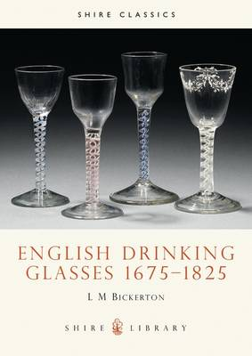 English Drinking Glasses, 1675-1825 - Shire Library No. 116 (Paperback)