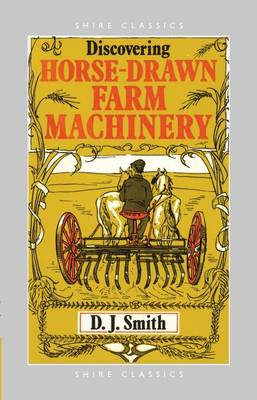 Horse Drawn Farm Machinery - Shire Discovering No. 245 (Paperback)