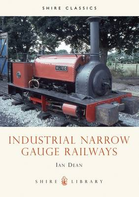 Industrial Narrow Gauge Railways - Shire album 145 (Paperback)