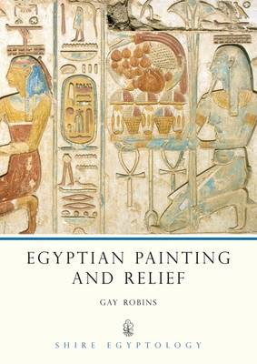 Egyptian Painting and Relief - Shire Egyptology No. 3 (Paperback)