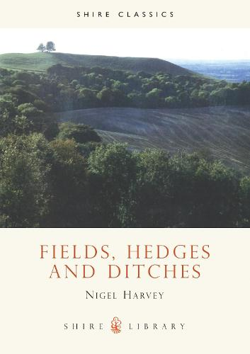 Fields, Hedges and Ditches - Shire Library 21 (Paperback)