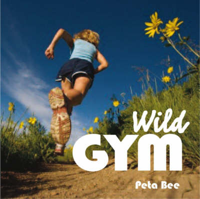 Wild Gym: 50 Ways to Get Fit Outdoors (Paperback)