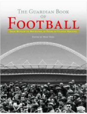 "The ""Guardian"" Book of Football: 50 Years of Classic Writing (Hardback)"