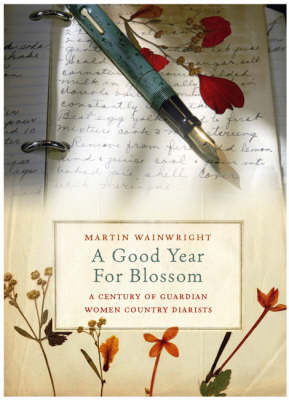 "A Good Year for Blossom: A Century of the ""Guardian's"" Women Country Diarists (Hardback)"