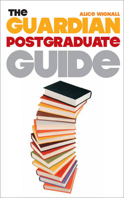 """The """"Guardian"""" Postgraduate Guide: What to Study, Where to Go and How to Finance it (Paperback)"""