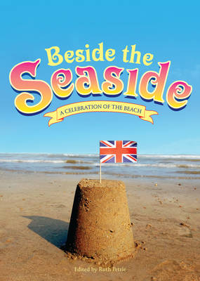 Beside the Seaside: A Celebration of the Beach (Hardback)