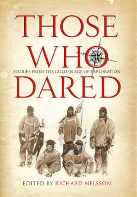 Those Who Dared: Stories from the Golden Age of Exploration (Hardback)