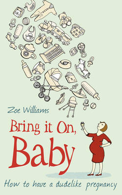 Bring it on, Baby: How to Have a Dudelike Pregnancy (Paperback)
