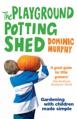The Playground Potting Shed: Gardening with Children Made Simple (Paperback)