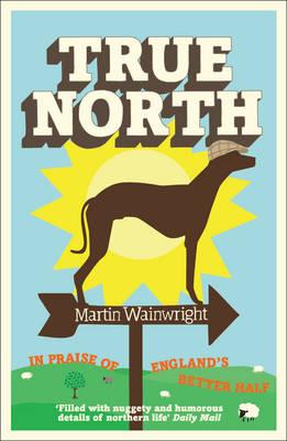 True North: In Praise of England's Better Half (Paperback)