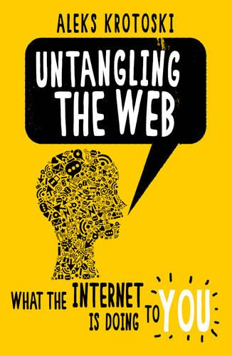 Untangling the Web: What the Internet is Doing to You (Paperback)