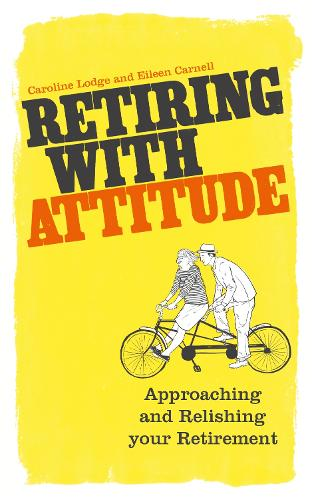 Retiring With Attitude: Approaching And Relishing Your Retirement (Paperback)