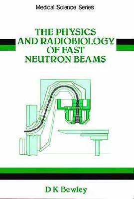 The Physics and Radiobiology of Fast Neutron Beams (Hardback)