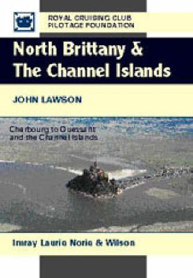 North Brittany and the Channel Islands: Cherbourg to Ouessant and the Channel Islands - Royal Cruising Club Pilotage Foundation (Hardback)