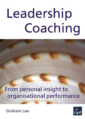 Leadership Coaching: From Personal Insight to Organisational Performance (Paperback)