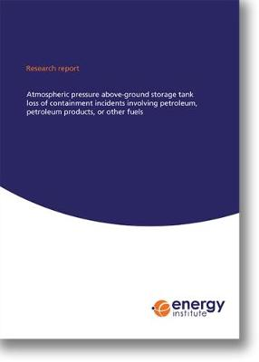 Ei Research Report: Atmospheric Pressure Above-Ground Storage Tank Loss of Containment Incidents Involving Petroleum, Petroleum Products, or Other Fuels 2017 (Paperback)