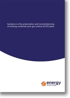 Guidance on the preservation and recommissioning of existing combined cycle gas turbine (CCGT) plant (Paperback)