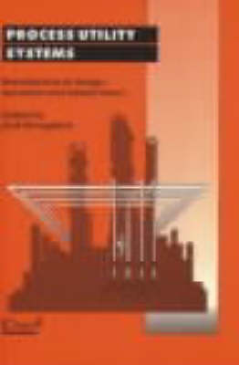 Process Utility Systems: Introduction to Design, Operation and Maintenance (Hardback)