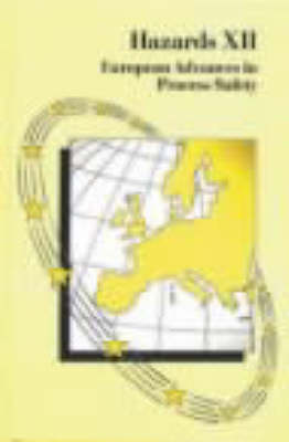Hazards: European Advances in Process Safety 12th: Symposium Proceedings - Symposium S. v. 134 (Hardback)
