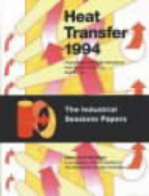 Heat Transfer: The Industrial Sessions Papers: Proceedings of the Tenth International Heat Transfer Conference, Brighton, UK, 1994 (Paperback)