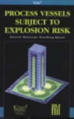 Process Vessels Subject to Explosion Risk: Design Guidelines for the Pressure Rating of Weak Process Vessels Subject to Explosion Risk (Hardback)