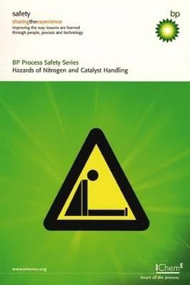 Hazards of Nitrogen and Catalyst Handling 2009 - BP Process Safety Series (Paperback)