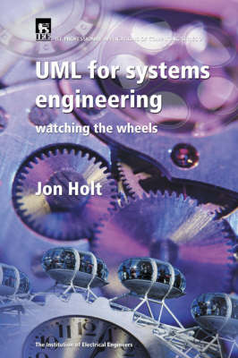UML (Unified Modelling Language) for Systems Engineering - IEE Professional Applications of Computing S. No.2 (Hardback)