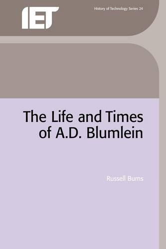 The Life and Times of A.D. Blumlein - History and Management of Technology (Hardback)