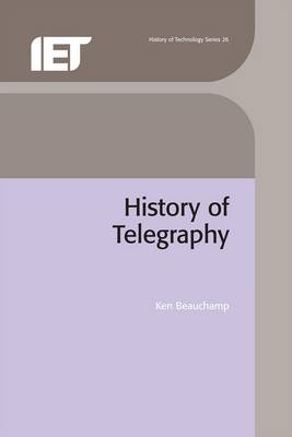 A History of Telegraphy: Its Technology and Applications - IEE History of Technology v. 26 (Hardback)