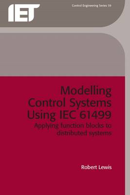 Modelling Distributed Control Systems Using IEC 61499 - IEE Control Engineering S. No.59 (Hardback)