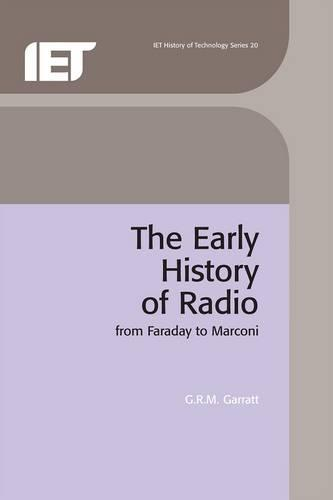 The Early History of Radio: From Faraday to Marconi - History and Management of Technology (Hardback)