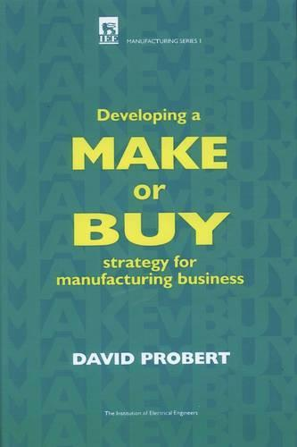 Developing a Make or Buy Strategy for Manufacturing Business - Production, Design and Manufacturing (Hardback)