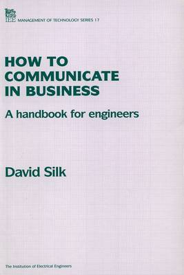 How to Communicate in Business: A Handbook for Engineers - IEE Management of Technology S. v.17 (Paperback)