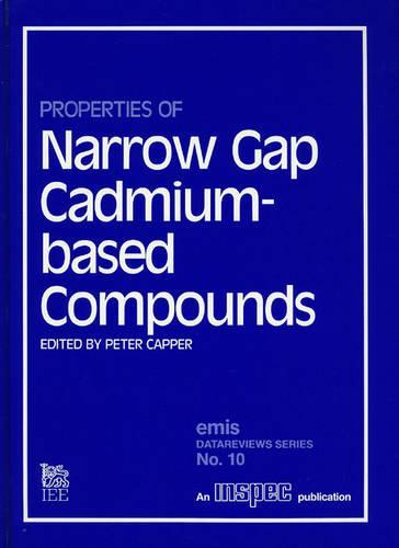 Properties of Narrow Gap Cadmium-based Compounds - EMIS Datareviews No. 10 (Hardback)