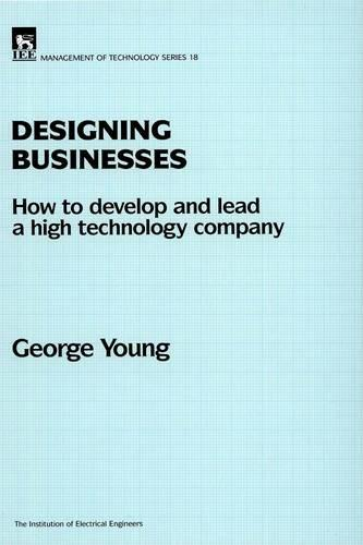 Designing Businesses: How to develop and lead a high technology company - History and Management of Technology (Hardback)