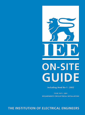 Institution of Electrical Engineers On-site Guide to BS 7671: On-site Guide to 16r.e - IEE Wiring Regulations (Paperback)