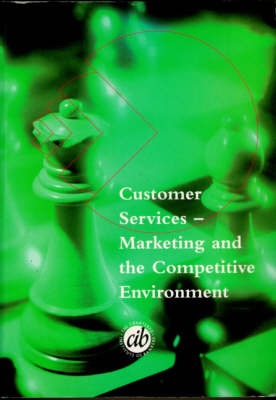 Customer Services: Marketing of the Competitve Environment - Banking Certificate Study Manual S. (Paperback)