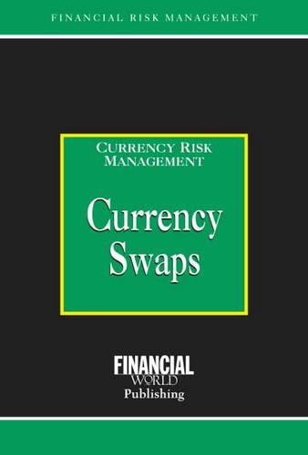 Currency Swaps - Risk Management/Currency Risk Management S. (Hardback)