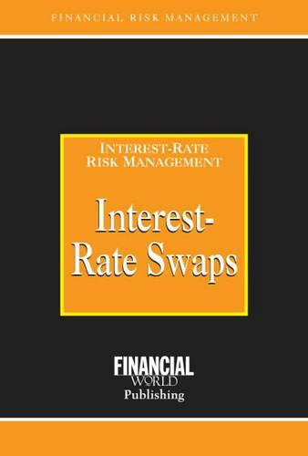 Interest Rate Swaps - Risk Management/Interest Risk Management S. (Hardback)