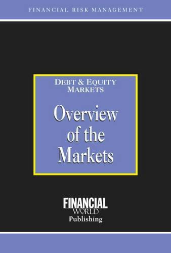 Overview of the Markets - Risk Management/Debt & Equity Markets S. (Hardback)