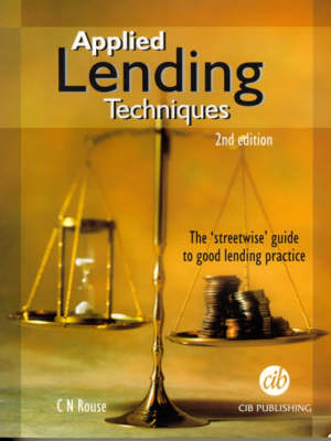Applied Lending Techniques: The 'Streetwise' Guide to Good Lending Practice (Paperback)