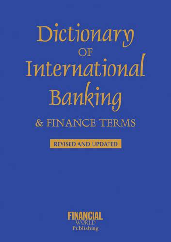 Dictionary of International Banking and Finance Terms - International dictionary (Paperback)