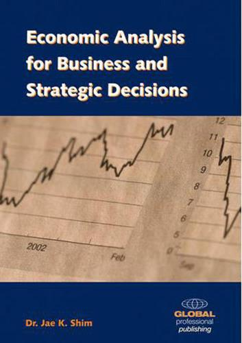 Economic Analysis for Business and Strategic Decisions (Paperback)