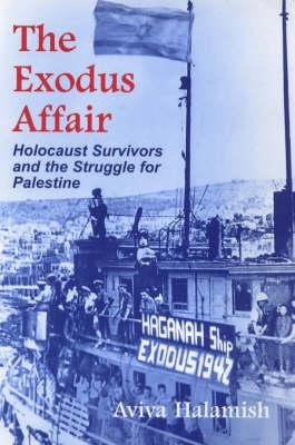 The Exodus Affair: Holocaust Survivors and the Struggle for Palestine (Paperback)