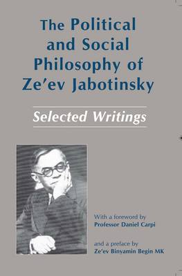 The Political and Social Philosophy of Ze'ev Jabotinsky: Selected Writings (Hardback)