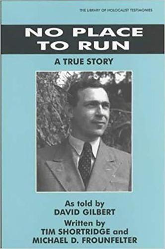 No Place to Run: A True Story as Told by David Gilbert - Library of Holocaust Testimonies (Paperback)