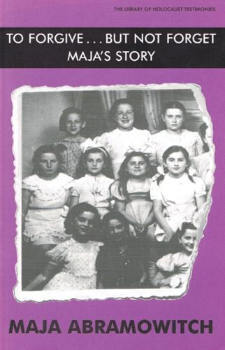 To Forgive but Not Forget... Maja's Story - Library of Holocaust Testimonies (Paperback)