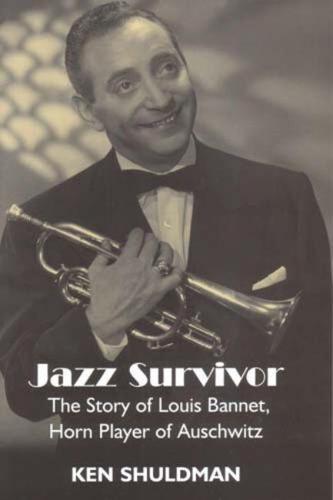 Jazz Survivor: The Story of Louis Bannet, Horn Player of Auschwitz (Paperback)