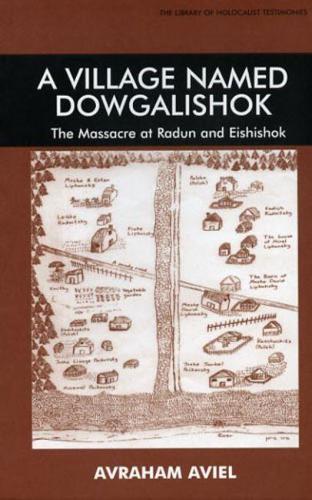 A Village Named Dowgalishok: The Massacre at Radun and Eishishok - Library of Holocaust Testimonies (Paperback)